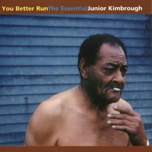 Imagen de 'You Better Run: The Essential Junior Kimbrough'