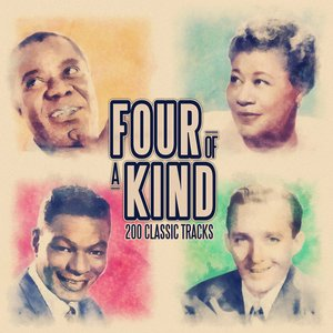 Image for 'Four of a Kind - 200 Classic Songs (From Nat King Cole, Bing Crosby,  Ella Fitzgerald and Louis Armstrong)'