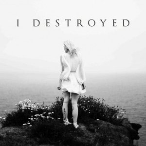 Imagem de 'I Destroyed - Single'