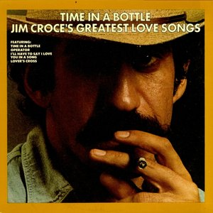 Image for 'Time in a Bottle: Jim Croce's Greatest Love Songs'