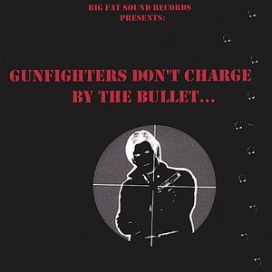 Immagine per 'Gunfighters Don't Charge By The Bullet'