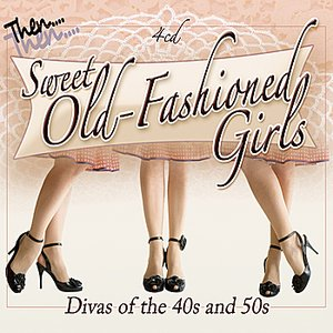 Image for 'Sweet Old Fashioned Girls: Divas of the 40s & 50s'