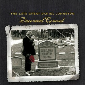 Image for 'The Late Great Daniel Johnston: Discovered Covered'