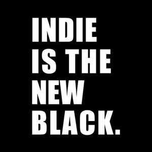 Image for 'Indie is the New Black'
