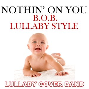 Image for 'Nothin' On You (B.O.B. Lullaby Style)'