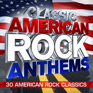 Image for 'Classic American Rock Anthems - 30 Huge American Rock Classics'
