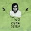 Two Over Seven