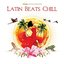 Casa Paradiso Presents Latin Beats Chill