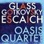 Glass, Escaich & Gotkovsky: Oasis Quartet