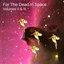 For the Dead In Space, Vols. II & III