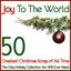 Joy To The World 50 Greatest Christmas Songs of All Time (The Only Holiday Collection You Will Ever Need)