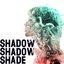 Shadow Shadow Shade