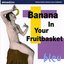 Banana in Your Fruitbasket