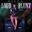 Loud Blunt