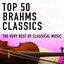 Top 50 Brahms Classics - The Very Best Of Classical Music