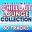Ultimate Chillout lounge Collection - 60 More Essential Chilled Classics