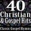 40 Christian & Gospel Hits (Classic Gospel Hymns)