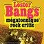 Lester Bangs ,Mégatonnique Rock Critic