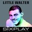 Six Play: Little Walter - EP
