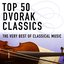 Top 50 Dvorák Classics - The Very Best Of Classical Music