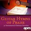 Guitar Hymns Of Praise - 30 Instrumental Christian Favorites