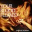 Your Blood Flowed - Single