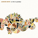 album So This Is Goodbye by Junior Boys