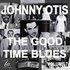Johnny Otis and the Good Time Blues Volume 7