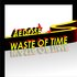 Waste Of Time Single