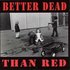 Better Dead Than Red...
