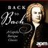 Back To Bach - A Capella Baroque Masterpieces