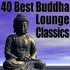 40 Best Buddha Lounge Classics - The Ultimate Chillout, Lounge & Ambient Collection
