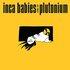 Inca Babies 1983-87: Plutonium