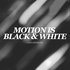 Motion is Black and White