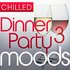 Chilled Dinner Party Moods 3 - 40 Luxuriously Smooth Dinner Party Grooves