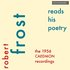 Robert Frost Reads His Poetry - The 1956 Caedmon Recordings
