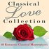 Classical Love Collection - 40 Romantic Classical Masterpieces