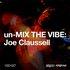 Un-Mix the Vibe: Joe Claussell