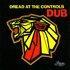 Dread At The Controls Dub
