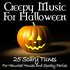 Creepy Music For Halloween -25 Scary Tunes For Haunted Houses and Spooky Parties