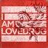 The Best of I AM LOVEDRUG