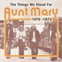 The Things We Stood For - Aunt Mary 1970-1973
