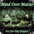 Mind Over Matter - For Our Hip Hoppers