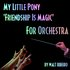 My Little Pony 'Friendship Is Magic' For Orchestra