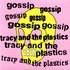 Gossip / Tracy + The Plastics