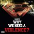 Why We Need a Violence?