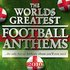 World's Greatest Football Anthems - 40 Unofficial Anthems for the World Cup