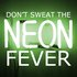 Don't Sweat the Neon Fever