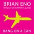 Brian Eno: Music For Airports (Live)