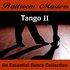 Ballroom Masters - Tango II - The Essential Dance Collection